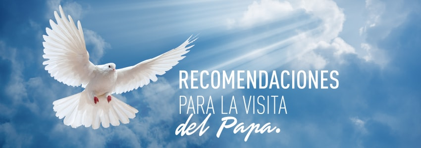 Recomendaciones para la visital del Papa